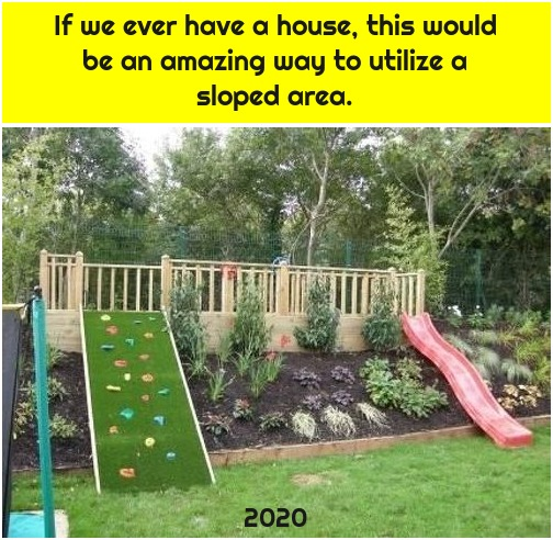 If we ever have a house, this would be an amazing way to utilize a sloped area.