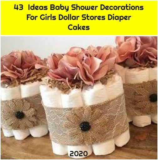 43 Ideas Baby Shower Decorations For Girls Dollar Stores Diaper Cakes