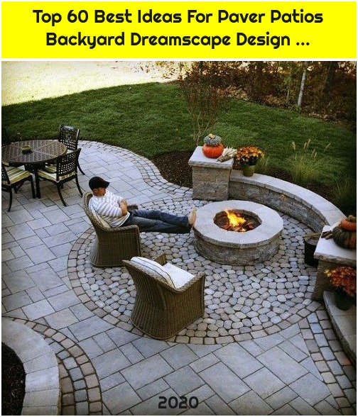 Top 60 Best Ideas For Paver Patios Backyard Dreamscape Design ...
