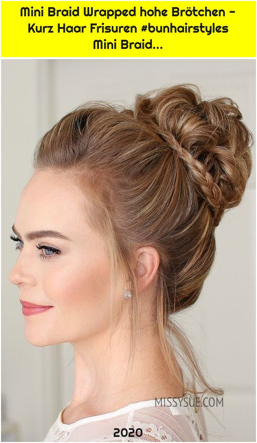 Mini Braid Wrapped hohe Brötchen - Kurz Haar Frisuren #bunhairstyles Mini Braid...