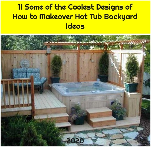 11 Some of the Coolest Designs of How to Makeover Hot Tub Backyard Ideas