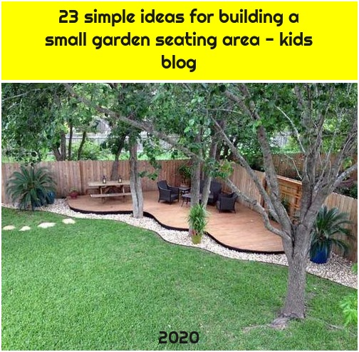 23 simple ideas for building a small garden seating area - kids blog