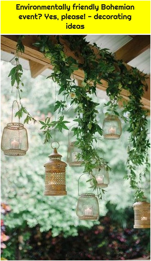 Environmentally friendly Bohemian event? Yes, please! - decorating ideas
