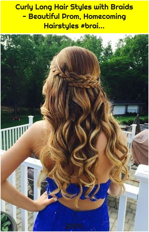 Curly Long Hair Styles with Braids - Beautiful Prom, Homecoming Hairstyles #brai...