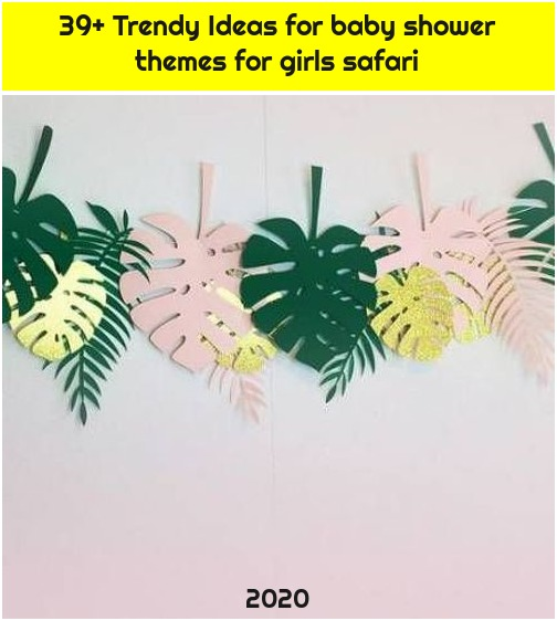 39+ Trendy Ideas for baby shower themes for girls safari