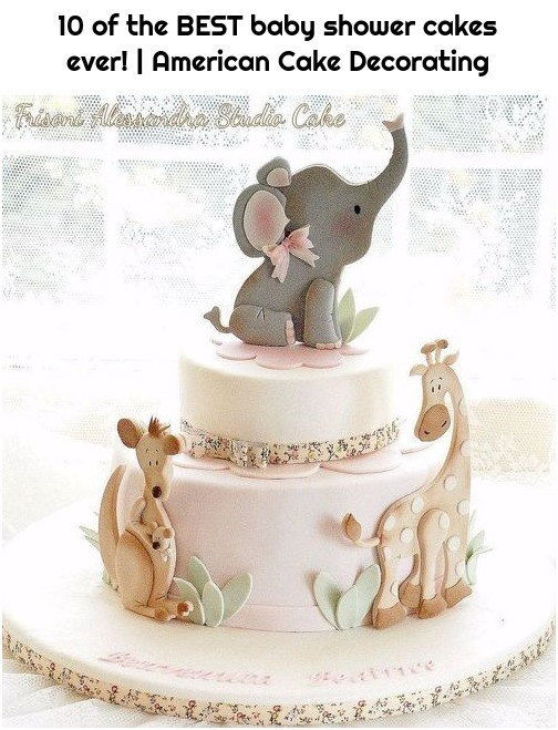 10 of the BEST baby shower cakes ever! | American Cake Decorating