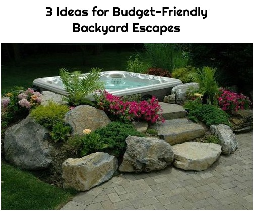 3 Ideas for Budget-Friendly Backyard Escapes
