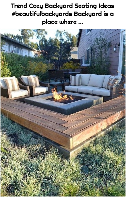 Trend Cozy Backyard Seating Ideas #beautifulbackyards Backyard is a place where ...