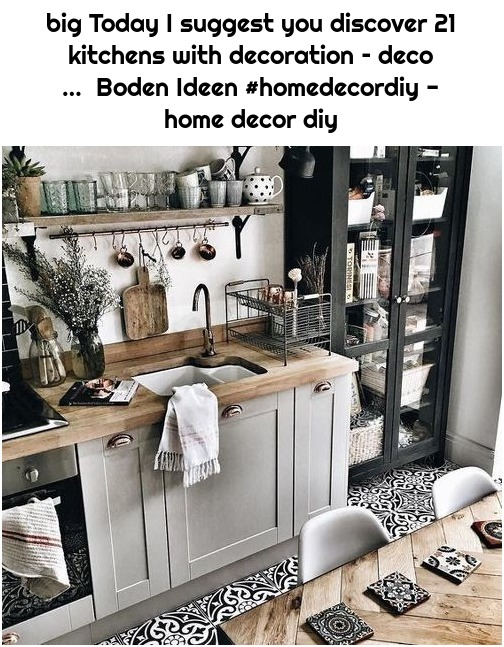 big Today I suggest you discover 21 kitchens with decoration – deco … Boden Ideen #homedecordiy - home decor diy