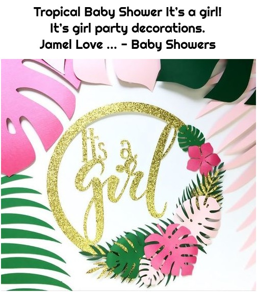 Tropical Baby Shower It's a girl! It's girl party decorations. Jamel Love ... - Baby Showers