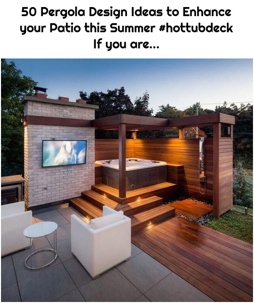 50 Pergola Design Ideas to Enhance your Patio this Summer #hottubdeck If you are...
