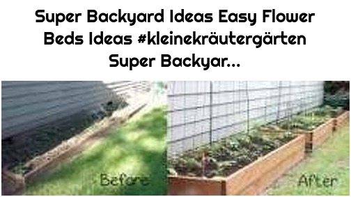 Super Backyard Ideas Easy Flower Beds Ideas #kleinekräutergärten Super Backyar...