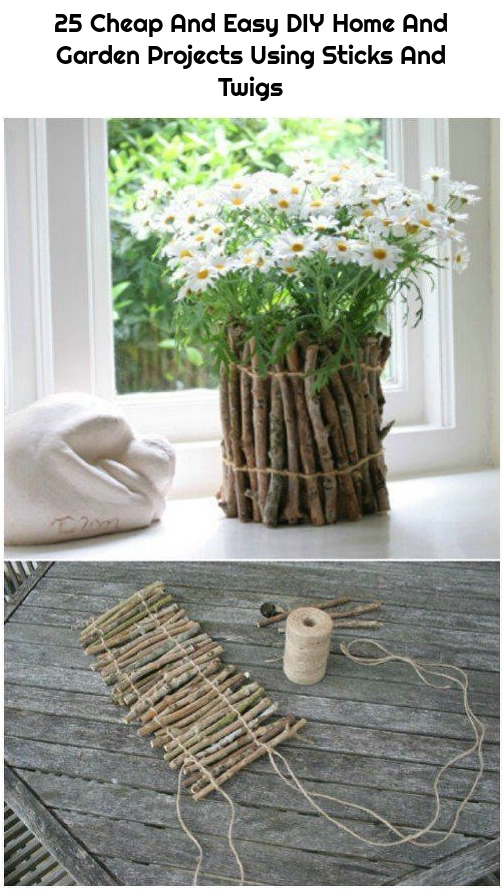25 Cheap And Easy DIY Home And Garden Projects Using Sticks And Twigs