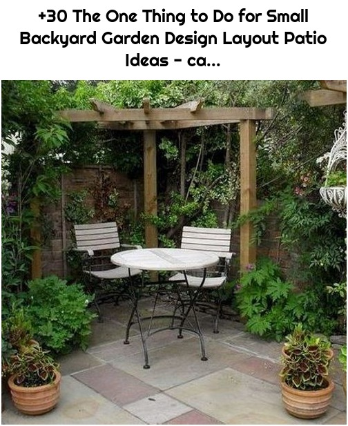 +30 The One Thing to Do for Small Backyard Garden Design Layout Patio Ideas - ca...