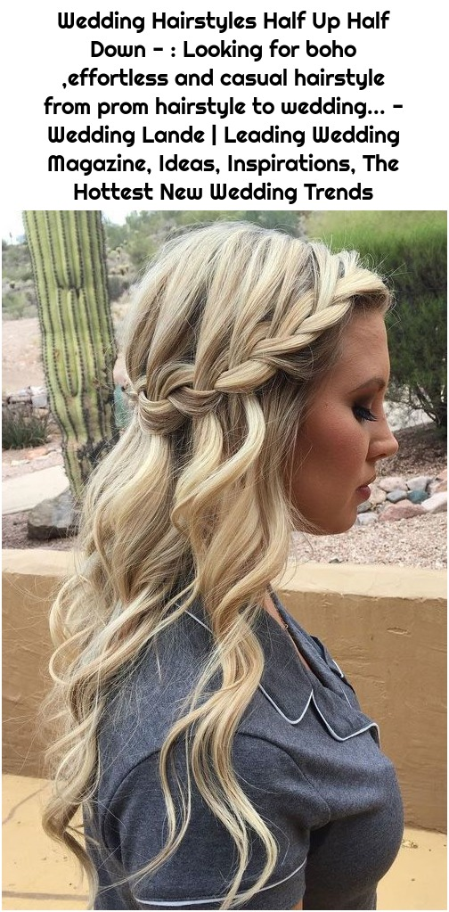 Wedding Hairstyles Half Up Half Down - : Looking for boho ,effortless and casual hairstyle from prom hairstyle to wedding... - Wedding Lande | Leading Wedding Magazine, Ideas, Inspirations, The Hottest New Wedding Trends