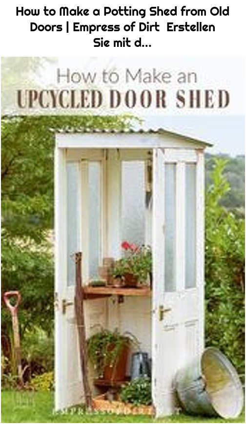 How to Make a Potting Shed from Old Doors | Empress of Dirt Erstellen Sie mit d...