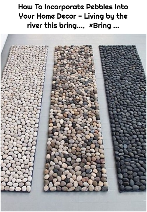 How To Incorporate Pebbles Into Your Home Decor - Living by the river this bring..., #Bring ...