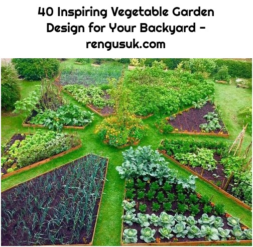 40 Inspiring Vegetable Garden Design for Your Backyard - rengusuk.com